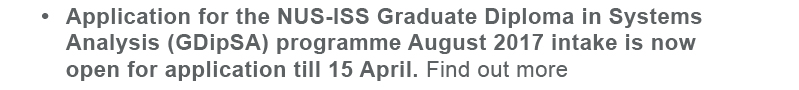 Application for the NUS-ISS Graduate Diploma in Systems Analysis (GDipSA) Programme August 2017 intake is now open for application till 15 April